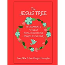 The Jesus Tree - 48 Ornaments for Lent: Family Devotions & Images To Colour (Volume 3)