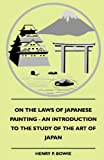 On the Laws of Japanese Painting - an Introduction to the Study of the Art of Japan, Henry P. Bowie, 1444606182