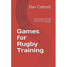 Games for rugby training: Using touch rugby as the ultimate game-sense tool to teach rugby skills and decision making while having fun