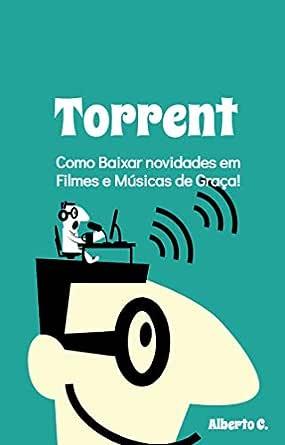 Torrent: Como Baixar novidades em Filmes e Músicas de