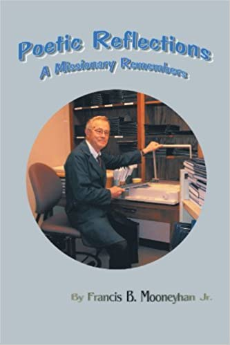 Book Poetic Reflections: A Missionary Remembers by Francis B. Mooneyhan Jr. (2012-02-15)