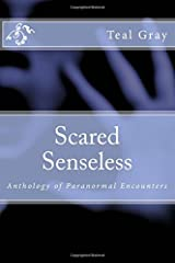 Scared Senseless: Anthology of Paranormal Encounters Paperback
