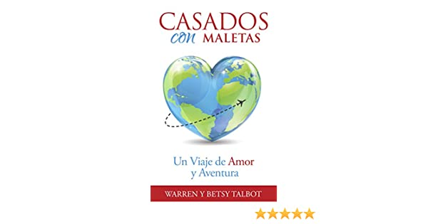 Amazon.com: Casados con Maletas: Un Viaje de Amor y Aventura (Spanish Edition) eBook: Warren Talbot, Betsy Talbot, Chris Nosiglia: Kindle Store