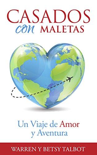 Casados con Maletas: Un Viaje de Amor y Aventura (Spanish Edition) by [