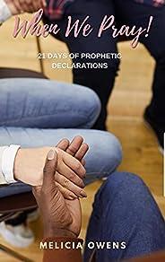 When We Pray: 21 Days Prophetic Declaration