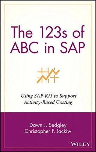 The 123s of ABC in SAP: Using SAP R/3 to Support Activity-Based Costing by Wiley