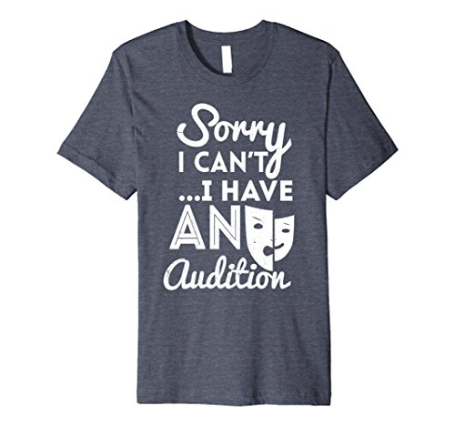 Mens Sorry I Can't I Have an Audition funny Acting Shirt Medium Heather Blue (Entertainer Mens T-shirt)