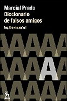Diccionario de Falsos Amigos Ingles - Espanol : English - Spanish Dictionary of False Friends (Ingles y Espanol) (Spanish Edition)