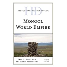 Historical Dictionary of the Mongol World Empire (Historical Dictionaries of Ancient Civilizations and Historical Eras)