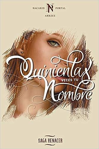Quinientas Veces Tu Nombre: Volume 1 (Saga Renacer): Amazon.es: Nacarid Portal Arraez: Libros