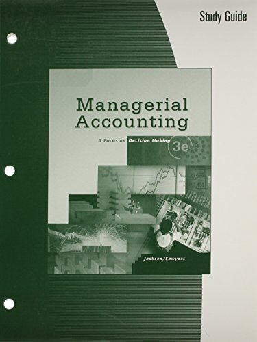 Study Guide for Jackson/Sawyers' Managerial Accounting: Focus on Decision Making, 3rd
