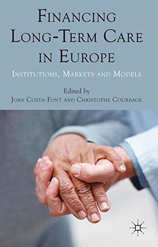 Financing Long-Term Care in Europe: Institutions, Markets and Models by Joan Costa font