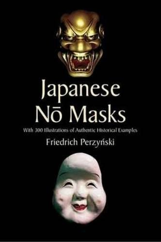 Japanese No Masks: With 300 Illustrations of Authentic Historical Examples (Dover Fine Art, History of Art) ()