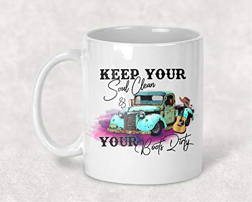 Keep Your Soul Clean and your Boots Dirty Mug, Antique Truck 11. oz Coffee Cup, Gift for Her