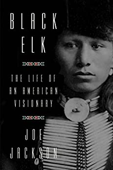 Black Elk: The Life of an American Visionary by [Jackson, Joe]