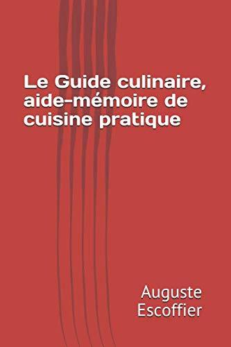 Le Guide culinaire, aide-mémoire de cuisine pratique (French Edition) by Auguste Escoffier