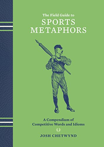 The Field Guide to Sports Metaphors: A Compendium of Competitive Words and Idioms cover