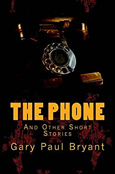 The Phone: And Other Short Stories by [Bryant, Gary Paul]