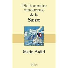 Dictionnaire amoureux de la Suisse (DICT AMOUREUX) (French Edition)