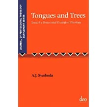 Tongues and Trees: Toward a Pentecostal Ecological Theology (Journal of Pentecostal Theology Supplement Series) by Aaron J. Swoboda (2014-03-15)