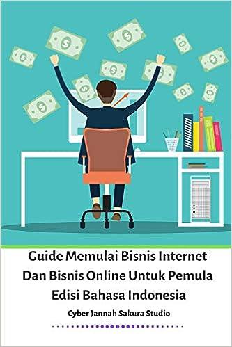 Guide Memulai Bisnis Internet Dan Bisnis Online Untuk Pemula Edisi Bahasa Indonesia Sakura Cyber Jannah 9780464488651 Amazon Com Books