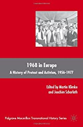 1968 in Europe: A History of Protest and Activism, 1956-1977 (Palgrave MacMillan Transnational History)