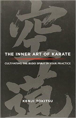 Manuel de téléchargement gratuit The Inner Art of Karate: Cultivating the Budo Spirit in Your Practice by Tokitsu, Kenji (2012) Paperback en français PDF