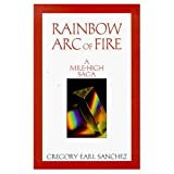 Rainbow Arc of Fire: A Mile-High Saga by Gregory Earl Sanchez front cover