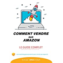 COMMENT VENDRE SUR AMAZON? Le guide complet: Vendre sur AMAZON FBA / FBM (French Edition)
