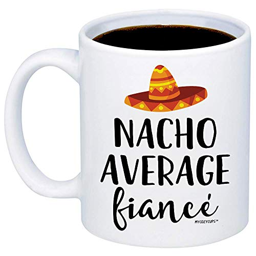 MyCozyCups Valentine's Day Gift For Fiance - Nacho Average Fiance Coffee Mug - Funny Gift Idea 11oz Cup For Newly Engaged Bride To Be - Engagement, Bridal Shower, Bachelorette Party, Engagement Gift