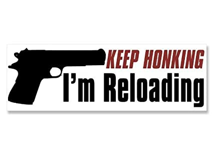 Keep honking im reloading funny gun bumper sticker