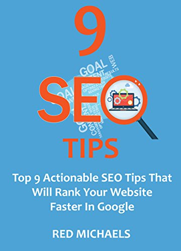 9 SEO TIPS: Top 9 Actionable SEO Tips That Will Rank Your Website Faster In Google (REDIFY SEO SERIES Book 11)