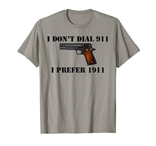 I Don't Dial 911 I Prefer 1911 Handgun Pistol Firearm Shirt