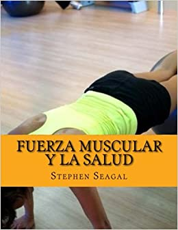 Fuerza Muscular Y La Salud: Fitness y Salud para usted (Spanish Edition): Stephen Seagal: 9781512263930: Amazon.com: Books