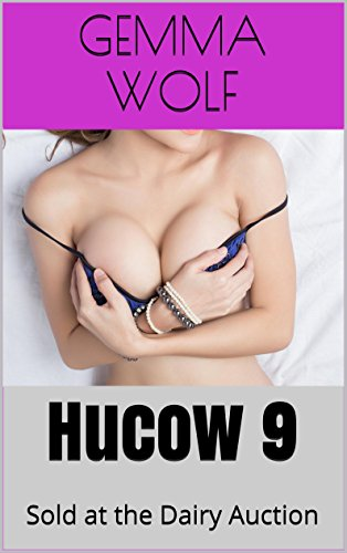 Hucow 9: Sold at the Dairy Auction (The Captive Series Book 25)