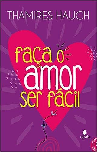 Faça o amor ser fácil, por Thamires Hauch | Editora Opala