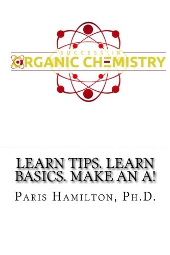 Success in Organic Chemistry: Learn Tips. Learn Basics. Make an A!