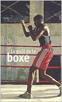 Télécharger des livres sur Google par isbn Le goût de la boxe de Collectifs ( 13 janvier 2011 ) en français PDF iBook PDB