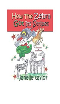 How the Zebra Got Its Stripes (eBook edition) by [Taylor, Janelle]