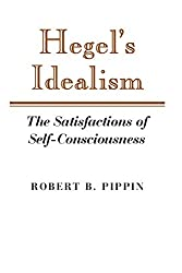 Hegel's Idealism: The Satisfactions of Self-Consciousness