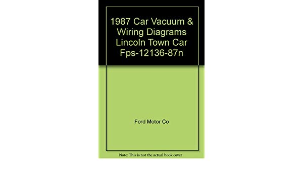 1987 car vacuum & wiring diagrams lincoln town car fps-12136-87n: ford  motor co: amazon com: books
