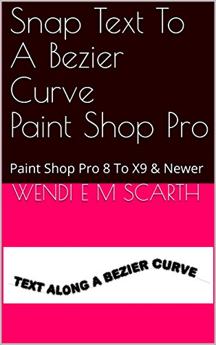 Snap Text To A Bezier Curve Paint Shop Pro: Paint Shop Pro 8 To X9
