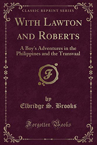 With Lawton and Roberts: A Boy's Adventures in the Philippines and the Transvaal (Classic Reprint)