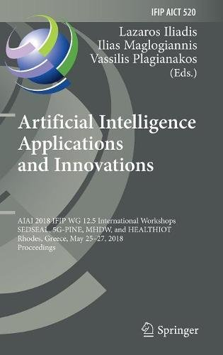 Artificial Intelligence Applications and Innovations: AIAI 2018 IFIP WG 12.5 International Workshops, SEDSEAL, 5G-PINE, MHDW, and HEALTHIOT, Rhodes, ... in Information and Communication Technology