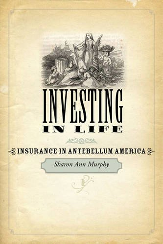 Investing In Life  Insurance In Antebellum America  Studies In Early American Economy And Society From The Library Company Of Philadelphia