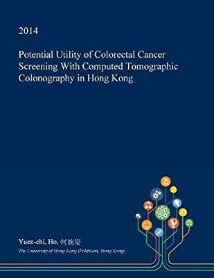 Potential Utility Of Colorectal Cancer Screening With Computed Tomographic Colonography In Hong Kong By Ho Yuen Chi Ľ•å©‰å§¿ Amazon Ae