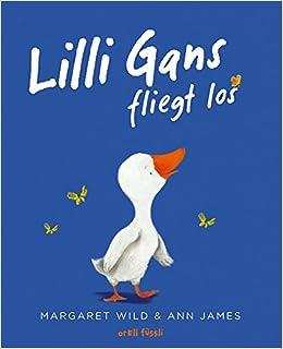 pretty nice 08e2d 16239 Lilli Gans fliegt los: Amazon.de: Margaret Wild, Ann James ...