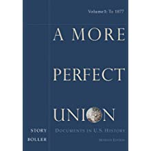 A More Perfect Union: Documents in U.S. History, Volume I