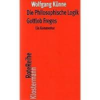 Die Philosophische Logik Gottlob Freges: Ein Kommentar mit den Texten des Vorworts zuGrundgesetze der Arithmetik und derLogischen Untersuchungen I-IV (Klostermann RoteReihe, Band 30)