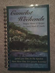Spiral-bound Camelot Weekends : Helpful Menus and Recipes for Quick Meals and Snacks Book